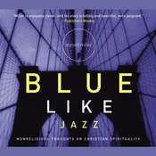 Blue Like Jazz: Nonreligious Thoughts on Christian Spirituality, by Donald Miller