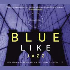 Blue Like Jazz: Nonreligious Thoughts on Christian Spirituality Audiobook, by Donald Miller