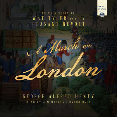 A March on London: Being a Story of Wat Tyler and the Peasant Revolt Audiobook, by George Alfred Henty