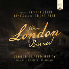 When London Burned: A Story of Restoration Times and the Great Fire Audiobook, by George Alfred Henty