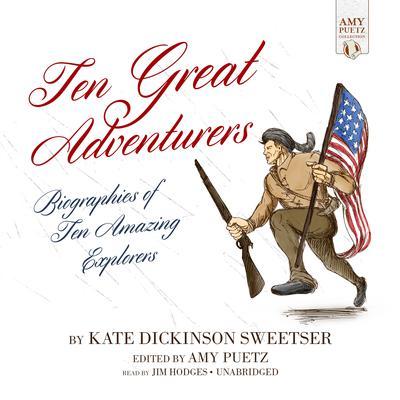 Ten Great Adventurers: Biographies of Ten Amazing Explorers Audiobook, by Kate Dickinson Sweetser