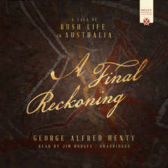 A Final Reckoning: A Tale of Bush Life in Australia Audiobook, by George Alfred Henty