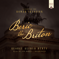 Beric the Briton: A Story of the Roman Invasion Audiobook, by George Alfred Henty