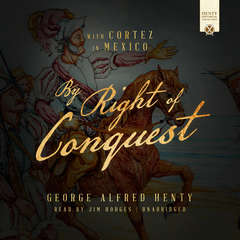By Right of Conquest: With Cortez in Mexico Audiobook, by George Alfred Henty