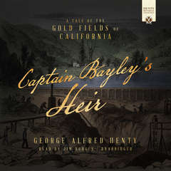 Captain Bayley's Heir: A Tale of the Gold Fields of California Audiobook, by George Alfred Henty