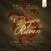 Dragon and the Raven: The Days of King Alfred and the Viking Invasion, by George Alfred Henty