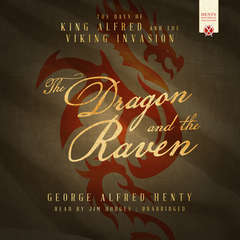The Dragon and the Raven: The Days of King Alfred and the Viking Invasion Audiobook, by George Alfred Henty