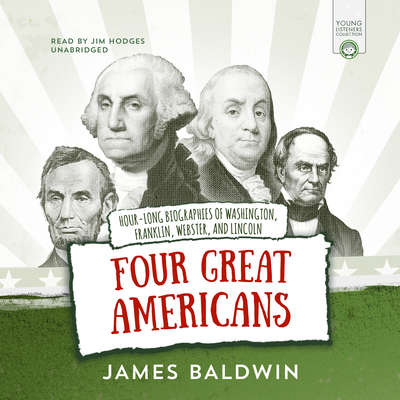 Four Great Americans: George Washington, Benjamin Franklin, Daniel Webster, and Abraham Lincoln Audiobook, by James Baldwin