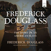 Frederick Douglass: The Story of an American Slave, by Frederick Douglass
