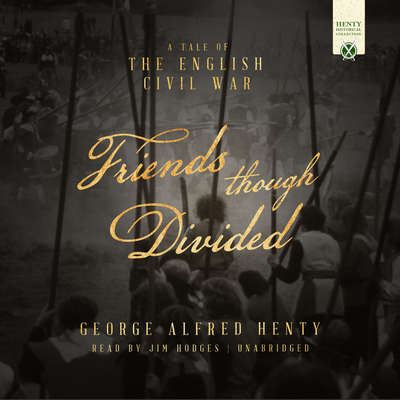 Friends Though Divided: A Tale of the English Civil War Audiobook, by George Alfred Henty
