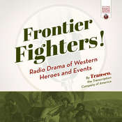Frontier Fighters!: Radio Drama of Western Heroes and Events Audiobook, by the Transcription Company of America|