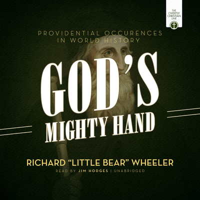 "Gods Mighty Hand: Providential Occurrences in World History Audiobook, by Richard ""Little Bear"" Wheeler"