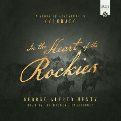In the Heart of the Rockies: A Story of Adventure in Colorado Audiobook, by George Alfred Henty