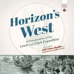 Horizon's West: A Dramatization of the Lewis and Clark Expedition Audiobook, by Old Time Radio