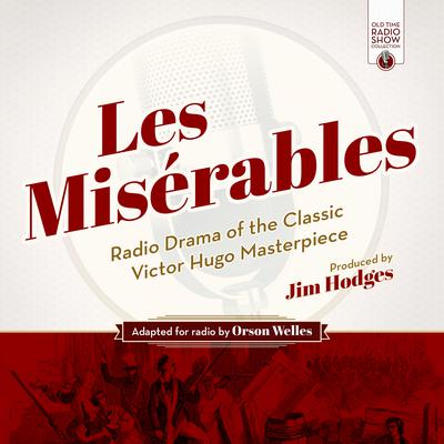 Les Misérables: Radio Drama of the Classic Victor Hugo Masterpiece Audiobook, by Victor Hugo