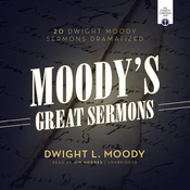 Moody's Great Sermons: 20 Dwight Moody Sermons Dramatized Audiobook, by Dwight L. Moody