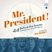 Mr. President!: 44 Behind-the-Scenes Dramatizations of the Presidency Audiobook, by Jim Hodges Productions