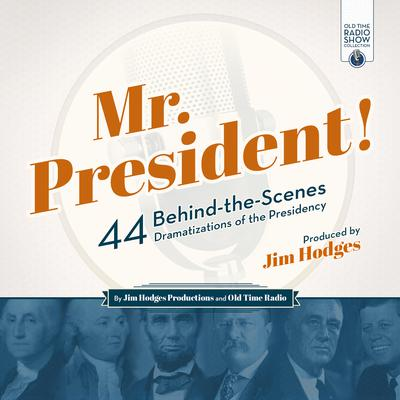 Mr. President!: 44 Behind-the-Scenes Dramatizations of the Presidency Audiobook, by