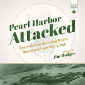 Pearl Harbor Attacked: Every Known Surviving Radio Broadcast from Dec 7, 1941 Audiobook, by