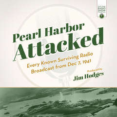 Pearl Harbor Attacked: Every Known Surviving Radio Broadcast from Dec 7, 1941 Audiobook, by Jim Hodges
