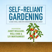Self-Reliant Gardening: A Guide to Well-Being with Homegrown Foods on a Budget, by Janet Williams, Will Cook, Liv Montgomery