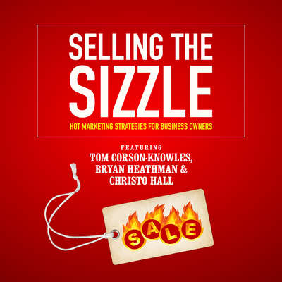 Selling the Sizzle: Hot Marketing Strategies for Business Owners Audiobook, by Tom Corson-Knowles