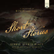 Short Stories: A Collection of Henty Short Stories, by George Alfred Henty