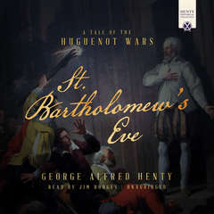 St. Bartholomew's Eve: A Tale of the Huguenot Wars Audiobook, by George Alfred Henty