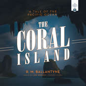 The Coral Island: A Tale of the Pacific Ocean Audiobook, by R. M. Ballantyne