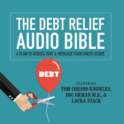 The Debt Relief Bible: A Plan to Reduce Debt & Increase Your Credit Score Audiobook, by Tom Corson-Knowles