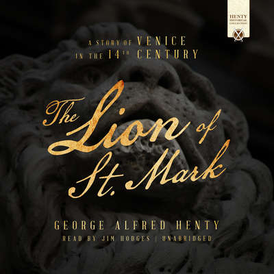 The Lion of St. Mark: A Story of Venice in the 14th Century Audiobook, by George Alfred Henty