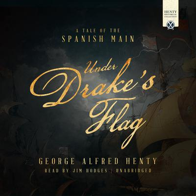 Under Drakes Flag: A Tale of the Spanish Main Audiobook, by George Alfred Henty