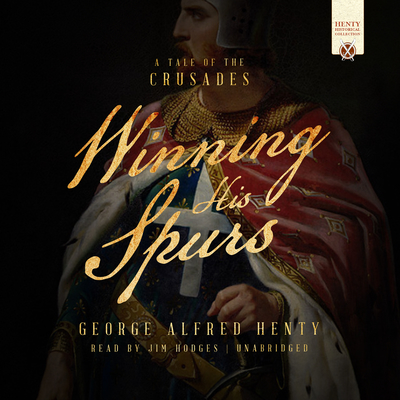 Winning His Spurs: A Tale of the Crusades Audiobook, by George Alfred Henty