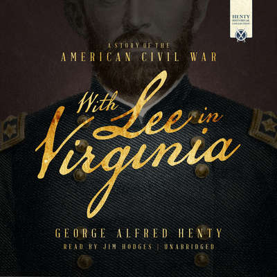 With Lee in Virginia: A Story of the American Civil War Audiobook, by George Alfred Henty