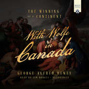 With Wolfe in Canada: The Winning of a Continent Audiobook, by George Alfred Henty