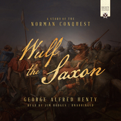 Wulf the Saxon: A Story of the Norman Conquest Audiobook, by George Alfred Henty