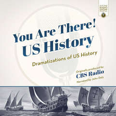 You Are There! US History: Dramatizations of US History Audiobook, by CBS Radio