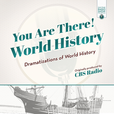 You Are There! World History: Dramatizations of World History Audiobook, by