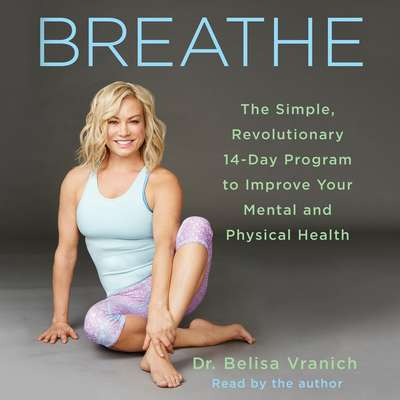 Breathe: The Simple, Revolutionary 14-Day Program to Improve Your Mental and Physical Health Audiobook, by Belisa Vranich