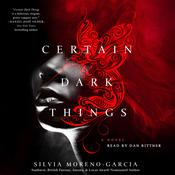 Certain Dark Things: A Novel Audiobook, by Silvia Moreno-Garcia, Garcoa Silvia Moreno