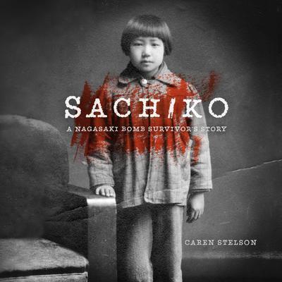 Sachiko: A Nagasaki Bomb Survivor's Story Audiobook, by Caren B. Stelson