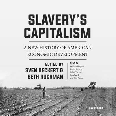 Slavery's Capitalism: A New History of American Economic Development Audiobook, by Sven Beckert
