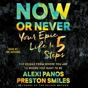 Now or Never: Your Epic Life in 5 Steps Audiobook, by Alexi Panos