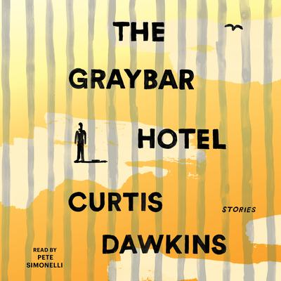 The Graybar Hotel: Stories Audiobook, by Curtis Dawkins