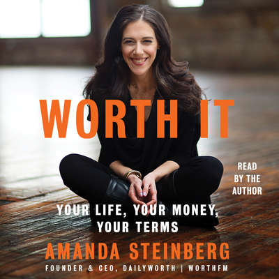 Worth It: Your Life, Your Money, Your Terms Audiobook, by Amanda Steinberg