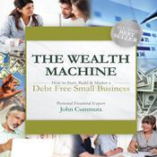 The Wealth Machine: How to Start, Build & Market a Debt Free Small Business, by John Cummuta