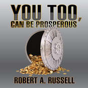 You Too, Can Be Prosperous, by Robert A. Russell