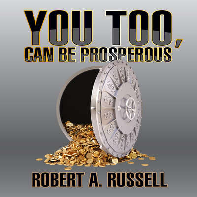 You Too, Can Be Prosperous Audiobook, by Robert A. Russell