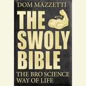 The Swoly Bible: The Bro Science Way of Life, by Dom Mazzetti