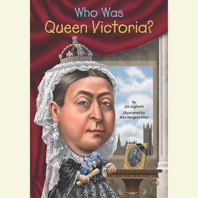 Who Was Queen Victoria? Audiobook, by Jim Gigliotti
